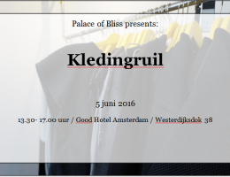 Palace of Bliss Kledingruil // 5 juni 2016, Good Hotel Amsterdam