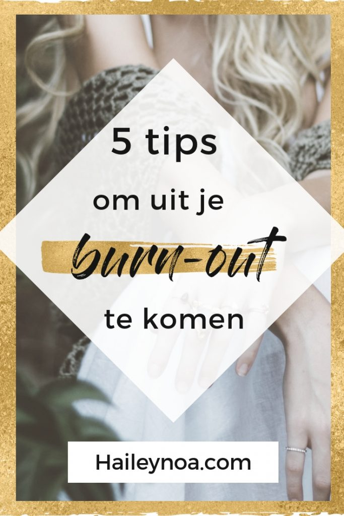 5 tips om uit je burn out te komen - 5 tips om uit je burn-out te komen